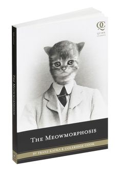 """The Meowmorphosis"" In the style of ""Pride and Prejudice and Zombies,"" Franz Kafka's ""The Metamorphosis"" has been adapted so that rather than a terrible creature, Gregor Samsa finds himself turned into a cat. Ridiculous, but I must read it."