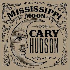 Cary Hudson – Mississippi Moon