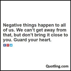 Negative things happen to all of us. We can't get away from that, but don't bring it close to you. Guard your heart - Joel Osteen Quote
