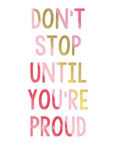 Dont Stop Until Youre Proud. The perfect sentiment for your office, craft room, daughters room, or to give as a gift, in shades of pink and gold.