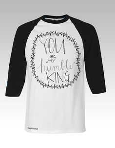 Captivated by SassyFrass Christian T-Shirt | You Are My Humble King | Raglan 3/4 Sleeve | Free U.S. Shipping