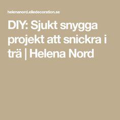 DIY: Sjukt snygga projekt att snickra i trä | Helena Nord