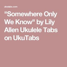 """Song """"Somewhere Only We Know"""" ukulele chords and tabs by Keane. Free and guaranteed quality tablature with ukulele chord charts, transposer and auto scroller. Easy Ukulele Songs, Ukulele Tabs, Ukulele Chords, Somewhere Only We Know, Lily Allen, Lyrics, Keyboard, Piano, Random"""