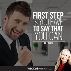 First step is you have to say that you can - Will Smith