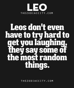 Zodiac Leo Facts | TheZodiacCityYou know why a Leo is a good person to have around on a bad day? Because they always know what to say (or do) to cheer you up. And when all else fails, just listen to the things they say. You'll be laughing in no time.