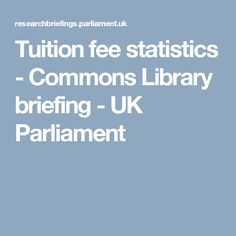 Tuition fee statistics - Commons Library briefing - UK Parliament
