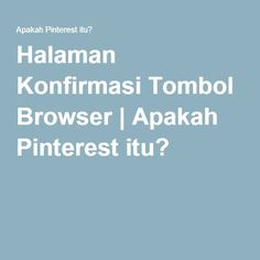 Halaman Konfirmasi Tombol Browser   Apakah Pinterest itu?