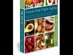 The TOP 101 Foods that FIGHT Aging   Discover Dozens of Sneaky Tricks To Counteract The 3 Most Harmful Processes Contributing To Faster Aging in Your Body