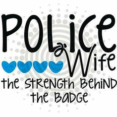 Police Wife Strength Behind The Badge Cop Wife, Police Officer Wife, Police Wife Life, Police Family, Proud Wife, Police Girlfriend, Police Quotes, Police Humor, Love My Husband