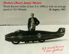 Burt Munro: World Record holder (Class S-A with an average speed of 183.586 mph. 26th August 1967.