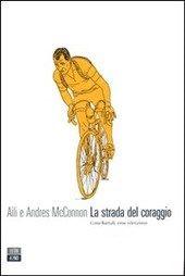 La strada del coraggio. Gino Bartali, eroe silenzioso di McConnon Aili e Andres McConnon - http://www.wuz.it/recensione-libro/8029/strada-del-coraggio-Gino-Bartali-eroe-silenzioso-McConnon.html