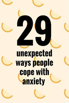 29 Unexpected Ways People Cope With Anxiety