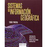 Sistemas de información geográfica : teoría y práctica / Emilio Ortega Pérez, Belén Martín Ramos,Alejandra Ezquerra Canalejo, Isabel Otero Pastor Madrid : Dextra, D.L. 2015