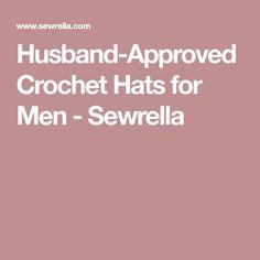 Husband-Approved Crochet Hats for Men - Sewrella