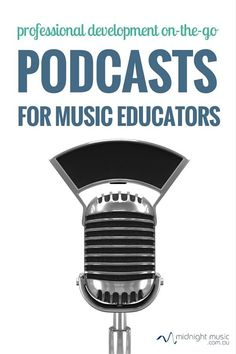 Professional Development On-The-Go: Podcasts For Music Educators