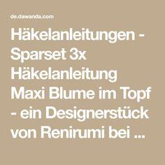 Häkelanleitungen - Sparset 3x Häkelanleitung Maxi Blume im Topf - ein Designerstück von Renirumi bei DaWanda