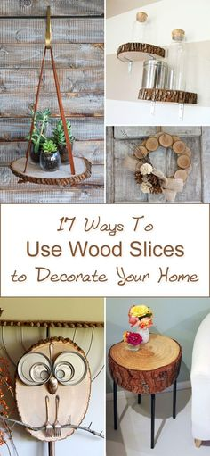 Super awesome ideas on how to decorate your home with wood slices.: