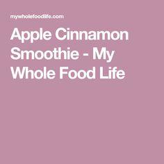 Apple Cinnamon Smoothie - My Whole Food Life