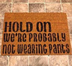 Hold On We're Probably Not Wearing Pants- No Pants - Funny - Lazy - Weekend Vibes - Outdoor Doormat - Apartment - House Pvc Vinyl, Take My Money, Unusual Gifts, Mold And Mildew, Hold On, Sweet Home, At Least, Make It Yourself, Crafty