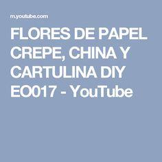 FLORES DE PAPEL CREPE, CHINA Y CARTULINA   DIY   EO017 - YouTube