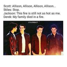 Allison, Stop, the fire is still not as hot as me, and my family died in a fire... wow.