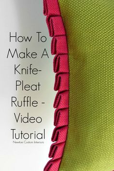 How To Make A Knife-Pleat Ruffle from NewtonCustomInteriors.com. Learn how to make a knife-pleat ruffle with this detailed video sewing tutorial.