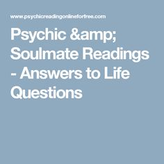 Psychic & Soulmate Readings - Answers to Life Questions