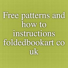 Free patterns and how to instructions - foldedbookart.co.uk