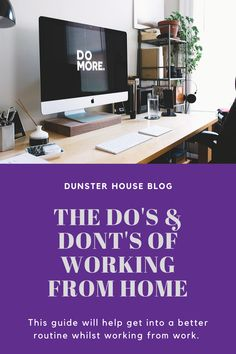 Get yourself into a better working from home routine with the help of our guide. Here we make several DO and DON'T suggestions to make your working from home experience as productive as ever!