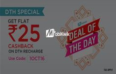 @Mobikwik DOD- Get flat Rs 25 cashback on DTH recharge of Rs 200 or more