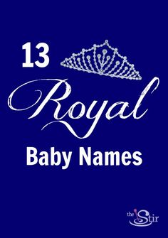 Be inspired -- perfect names for your own prince or princess!