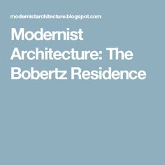 Modernist Architecture: The Bobertz Residence