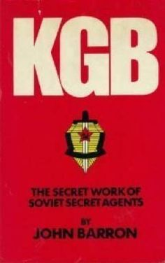 KGB — The Secret Work of the Soviet Secret Agents by John Barron, Reader's Digest Press, New York, NY, 1974. This is a seminal book and monumental work on the history, the (then) current methods, organization, goals, of Soviet espionage — i.e., KGB foreign intelligence with its First Chief Directorate — and internal security operations — i.e., the Second Chief Directorate. The author, John D. Barron (1930-2005), was an American investigative journalist, and a brilliant Reader's Digest…
