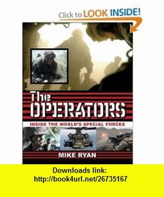 The Operators Inside the Worlds Special Forces (9781602392151) Mike Ryan , ISBN-10: 1602392153  , ISBN-13: 978-1602392151 ,  , tutorials , pdf , ebook , torrent , downloads , rapidshare , filesonic , hotfile , megaupload , fileserve