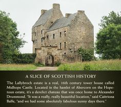 A Slice of Scottish History - The Lallybroch estate is a real, 16th century tower house called Midhope Castle.
