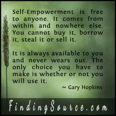 https://www.goodreads.com/quotes/1025412-self-empowerment-is-free-to-anyone-who-chooses-to-use-it