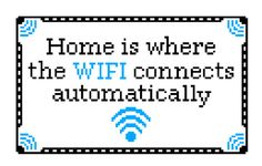 Cross Stitch Pattern.  I read the quote somewhere, designed the pattern, anyone is welcome to it. Home is where the WIFI connects automatica...