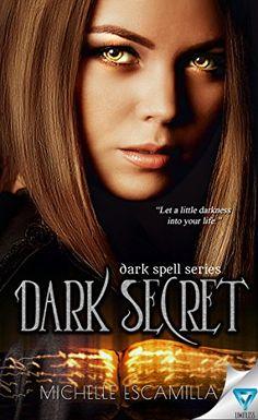 Dark Secret: (Dark Spell Series Book 1) by Author Michelle Escamilla #Paranormal, #Fantasy, #Authornetwork, #BookBoost, #Indiepromo