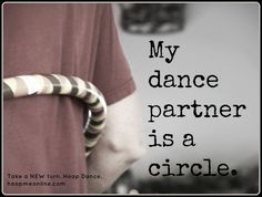 if my dance partner is a circle, then right now my hooping experience has been a lot like the movie, Strictly Ballroom. I'm Fran.
