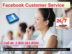 """""""There are many ways to get joined with our Facebook Customer Service team:-  ·         By calling us through our phone number  ·         By remote access  ·         By online solution.  ·         Make a call on our toll-free number  1-850-361-8504  to fix your problem. For More Information visit on http://www.monktech.net/facebook-customer-care-service-hacked-account.html"""""""