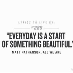 Everyday is a start to something beautiful