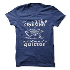 Addicted to cruising? Show off your love of cruising with this T-shirt that says, I could stop cruising, but Im not a quitter.