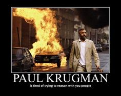 Paul Krugman is tired of trying to reason with you people!