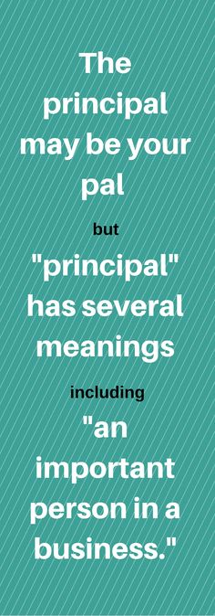 Today we're going to recall that the principal is indeed your pal, but we'll also see that a principal can be so much more.  #GrammarGirl