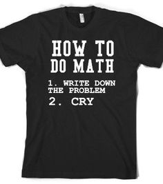 HOW TO DO MATH - http://glamfoxx.com - Skreened T-shirts, Organic Shirts, Hoodies, Kids Tees, Baby One-Pieces and Tote Bags