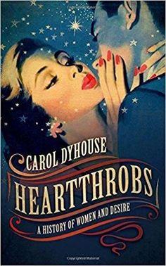 HEARTTHROBS A HISTORY OF WOMEN & DESIRE