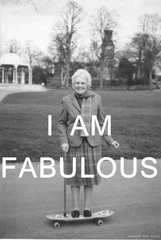 I Am Fabulous - Grandma Rides a Skateboard ---- best hilarious jokes funny pictures walmart humor fail I Smile, Make Me Smile, Belle Photo, I Laughed, Me Quotes, Happy Quotes, Indie Quotes, Quotes Women, Book Quotes