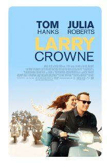 Larry Crowne:  I love this movie, it's one of my favorites. Already watched it three times. Funny!!