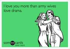 I love you more than army wives love drama.