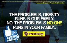 #Prettislim Says The Problem Is, #Obesity Runs In Our #Family. No, The Problem Is No-One Runs In Your Family.